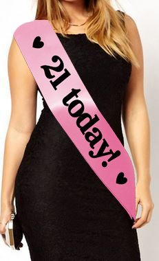 Birthday Girl Sweet Sixteen 18 and legal 21 today Sash 16th 18th 21st 30th 40th 50th 60th Party Gift - 1001 (21 Today Baby Pink)