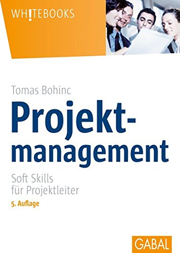 Projektmanagement: Soft Skills für Projektleiter (Whitebooks)
