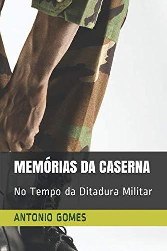 MEMÓRIAS DA CASERNA: No Tempo da Ditadura Militar (Portuguese Edition)