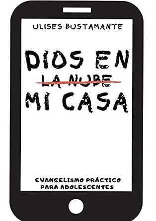 Dios en mi casa: Evangelismo práctico para adolescentes eBook ...