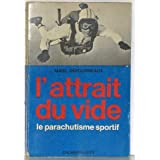 L'attrait du vide. Le parachutisme sportif.