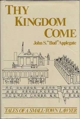 Thy Kingdom Come: Tales of a Small-Town Lawyer by John S. Applegate (1991-09-01)