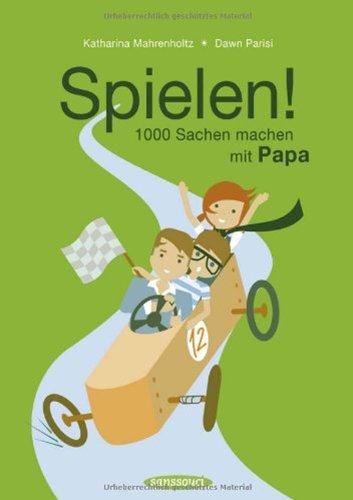 Spielen!: 1000 Sachen machen mit Papa
