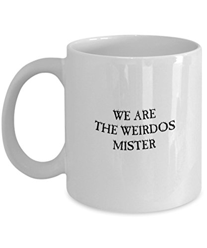 Zane Wear we are the weirdos mister - Coffee Mug Cup Gift (Mister Maker Halloween Ideas)