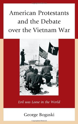 American Protestants and the Debate over the Vietnam War: Evil was Loose in the World by Lexington Books