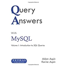 Query Answers with MySQL: Volume I: Introduction to SQL Queries