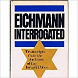 img - for Eichmann Interrogated : Transcripts from the Archives of the Israeli Police book / textbook / text book