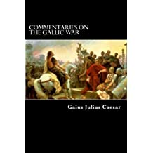 Commentaries on the Gallic War: And Other Commentaries of  Gaius Julius Caesar