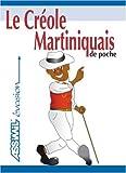 Le Créole Martiniquais de Poche ; Guide de conversation