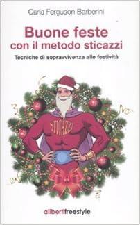 Carla Ferguson Barberini - Buone feste con il metodo sticacazzi (2011)