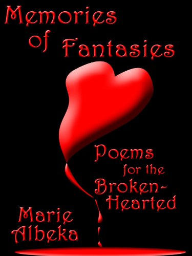 Memories of Fantasies (Poems for the Broken-Hearted Book 1) ()
