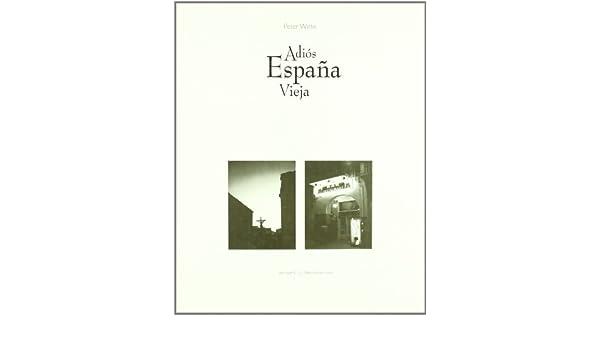 Adios España vieja: Amazon.es: Witte, Peter: Libros