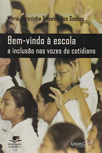 Bem Vindo a Escola. A Inclusão nas Vozes do Cotidiano (+ CD)