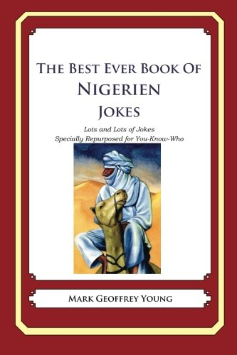 Download The Best Ever Book of Nigerien Jokes: Lots and Lots of Jokes Specially Repurposed for You-Know-Who ebook
