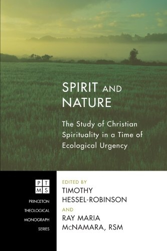Spirit and Nature: The Study of Christian Spirituality in a Time of Ecological Urgency (Princeton Theological Monograph)