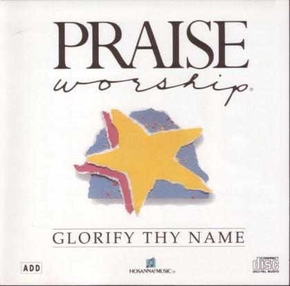 Praise and Worship: Glorify Thy Name by Hosanna! Music