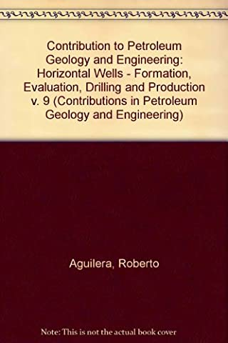 Horizontal Wells: Formation Evaluation, Drilling, and Production, Including Heavy Oil Recovery (v. (Horizontal Well Technology)