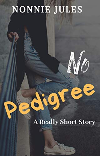 NO PEDIGREE: A Really Short Story by [Jules, Nonnie]