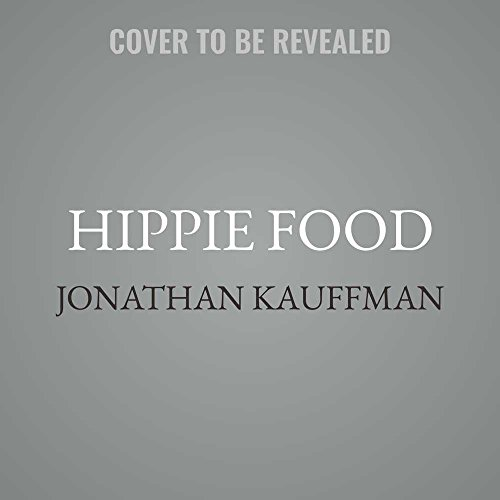 Hippie Food: How Back-to-the-landers, Longhairs, and Revolutionaries Changed the Way We Eat; Library Edition by Blackstone Pub