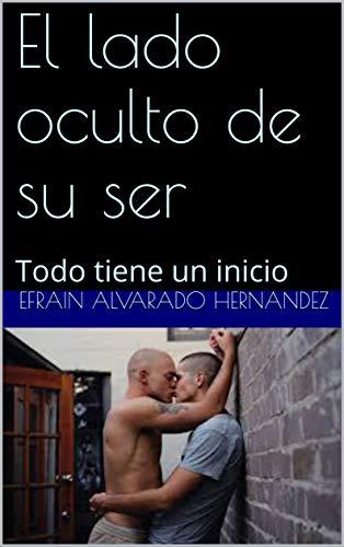 El lado oculto de su ser: Todo tiene un inicio por Alvarado Hernandez, Efrain