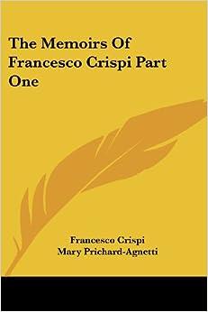 The Memoirs Of Francesco Crispi Part One