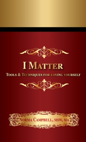 I Matter: Tools and Techniques for Loving Yourself by Norma Campbell (2013-08-01)