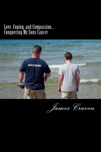 Love, Coping, and Compassion...: Conquering My Sons Cancer pdf epub