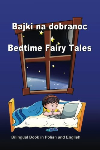 Bajki na dobranoc. Bedtime Fairy Tales. Bilingual Book in Polish and English: Dual Language Stories (Polish and English Edition) (Polish Edition)