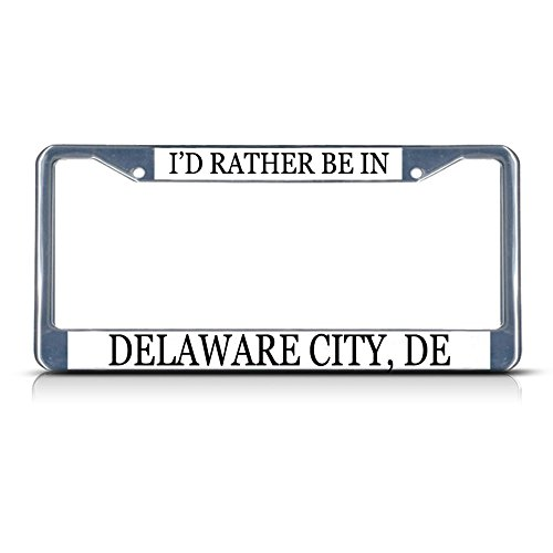 Metal License Plate Frame Solid Insert I'd Rather Be in Delaware City, De Car Auto Tag Holder - Chrome 2 Holes, Set of 2 -