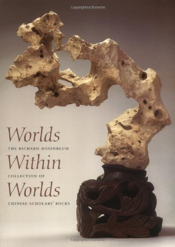 Worlds Within Worlds  The Richard Rosenblum Collection Of Chinese Scholars Rocks