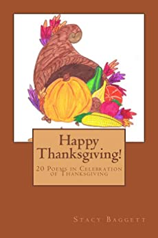 Happy Thanksgiving!: 20 Poems in Celebration of Thanksgiving by [Baggett, Stacy]