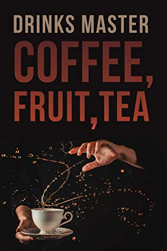 Easy Hot Drink Recipes (Drinks Master) Coffee , Fruit , Tea (Desserts Book 4) by [Rivera, Brendan]