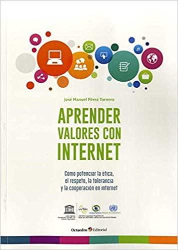 Aprender valores con internet. Cómo potenciar la ética, el respeto, la tolerancia y la cooperación en internet Aprender con internet: Amazon.es: José Manuel ...