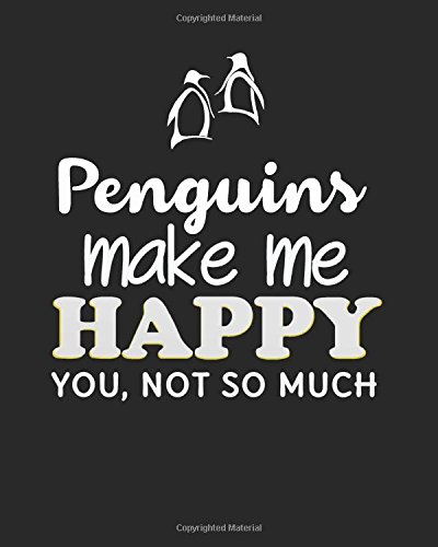 Penguins make me happy you, not so much: Penguin Lined Notebook Journal Daily Planner Diary 8