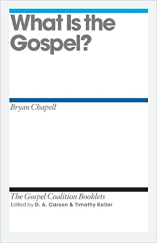 What Is the Gospel? (Gospel Coalition Booklets): Bryan Chapell