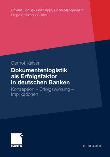 Dokumentenlogistik als Erfolgsfaktor in deutschen Banken: Konzeption - Erfolgswirkung - Implikationen (Einkauf, Logistik