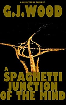 A Spaghetti Junction Of The Mind by [Wood, G.J.]
