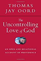 The Uncontrolling Love of God: An Open and Relational Account of Providence