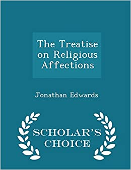 The Treatise on Religious Affections - Scholar's Choice Edition