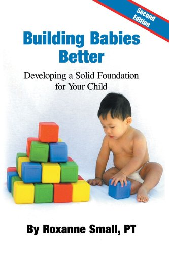 Building Babies Better: Developing a Solid Foundation For Your Child Second Edition (Building A Better Relationship With Your Child)