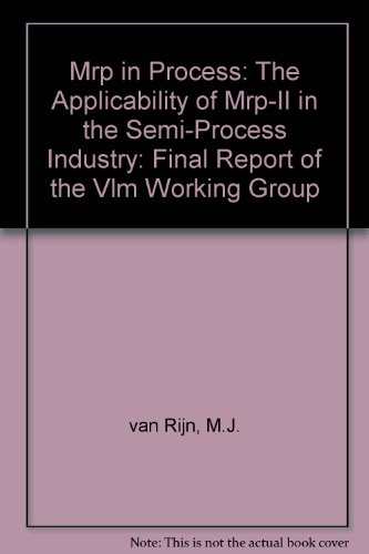 MRP in Process: The Applicability of MRP-II in the Semi-process Industry: Final Report of the VLm Working Group M.J. van Rijn