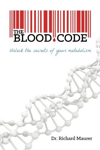 The Blood Code: Unlock the Secrets of Your Metabolism by The Blood Code