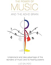 The Power of Music and the ADHD Brain: Understand and take advantage of the wonders of music and its healing powers. (Managing ADHD)