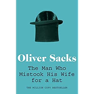 The Man Who Mistook His Wife for a Hat (Picador Classic) Paperback – 2 Sept. 2011