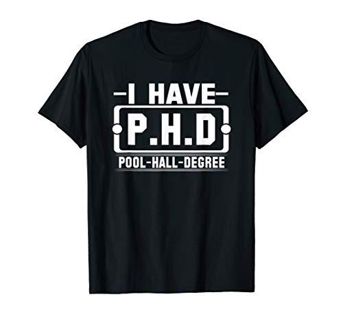 (Funny Billiard T Shirt I have PHD Pool Hall Degree )