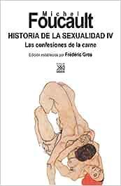 Historia de la Sexualidad IV. Las confesiones de la carne: Amazon.es: Michel Foucault: Libros