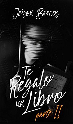 Te regalo un libro. Parte II (Spanish Edition) by [Barcos, Jeison