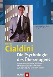 Die Psychologie des Uberzeugens: Ein Lehrbuch fur alle, die ihren Mitmenschen und sich selbst auf die Schliche kommen wollen