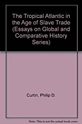 The Tropical Atlantic in the Age of Slave Trade (Essays on Global and Comparative History Series)