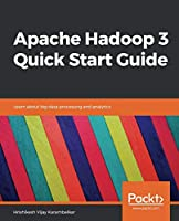 Apache Hadoop 3 Quick Start Guide: Learn about big data processing and analytics Front Cover